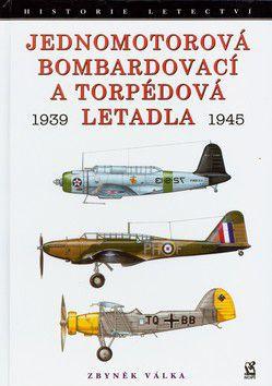 Zbyněk Válka: Jednomotorová bombardovací a torpédová letadla 1939-1945 cena od 164 Kč