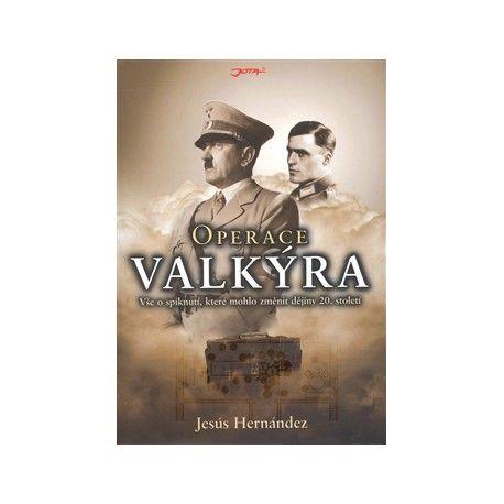 Jesús Hernández: Operace Valkýra - Vše o spiknutí, které mohlo změnit dějiny 20. století cena od 218 Kč