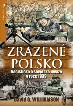 David Williamson: Zrazené Polsko - Nacistická a sovětská invaze v roce 1939 cena od 48 Kč