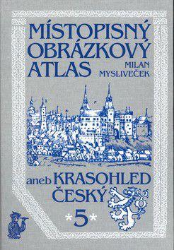 Milan Mysliveček: Místopisný obrázkový atlas aneb Krasohled český 5 cena od 311 Kč