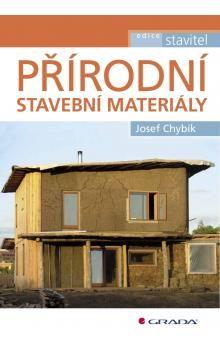 Josef Chybík: Přírodní stavební materiály cena od 399 Kč