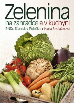 Hana Sedláčková, Stanislav Peleška: Zelenina na zahrádce a v kuchyni cena od 259 Kč