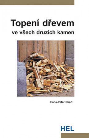 Hans-Peter Ebert: Topení dřevem ve všech druzích kamen cena od 142 Kč