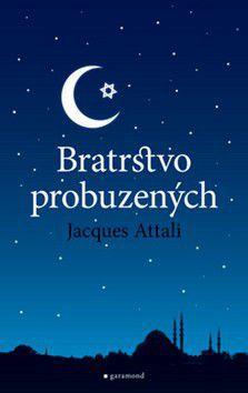 Jacques Attali: Bratrstvo probuzených cena od 247 Kč