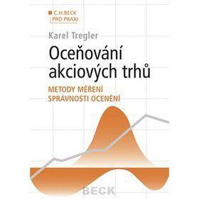 Karel Tregler: Oceňování akciových trhů Metody měření správnosti ocenění cena od 332 Kč