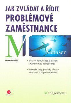 Miller Laurence: Jak zvládat a řídit problémové zaměstnance cena od 318 Kč