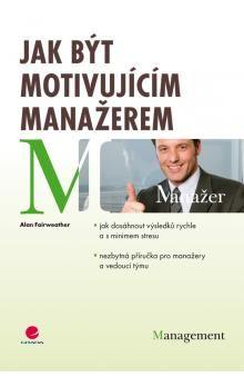Alan Fairweather: Jak být motivujícím manažerem cena od 271 Kč