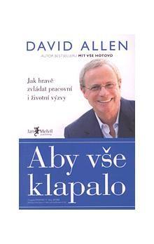 David Allen: Aby vše klapalo - Jak hravě zvládat pracovní a životní výzvy cena od 135 Kč