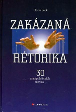 Gloria Beck: Zakázaná rétorika - 30 manipulativních technik cena od 303 Kč