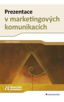 Ladislav Kopecký: Prezentace v marketingových komunikacích cena od 242 Kč