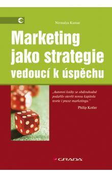 Nirmalya Kumar: Marketing jako strategie vedoucí k úspěchu cena od 254 Kč