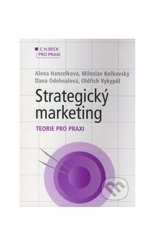 Dana Odehnalová: Strategický marketing Teorie pro praxi cena od 356 Kč