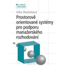 Jitka Machalová: Prostorově orientované systémy pro podporu manažerského rozhodování cena od 354 Kč