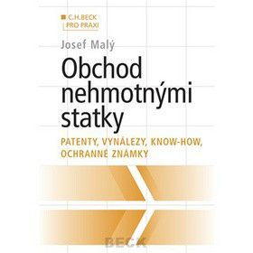 Josef Malý: Obchod nehmotnými statkami Patenty, vynálezy, Know-how, ochranné známky cena od 290 Kč
