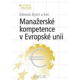 Zdenek Dytrt a kolektiv: Manažerské kompetence v Evropské unii cena od 327 Kč