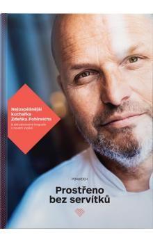 Zdeněk Pohlreich: Prostřeno bez servítků - Téměř 100 pokrmů současné kuchyně okořeněných postřehy ze života cena od 297 Kč