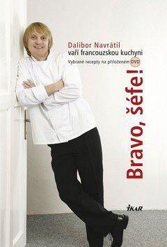 Dalibor Navrátil: Bravo, šéfe! Dalibor Navrátil vaří francouzskou kuchyni - 30 receptů a vybrané recepty na DVD cena od 155 Kč