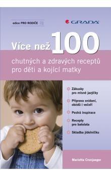 Marietta Cronjaeger: Více než 100 chutných a zdravých receptů pro děti a kojící matky cena od 229 Kč