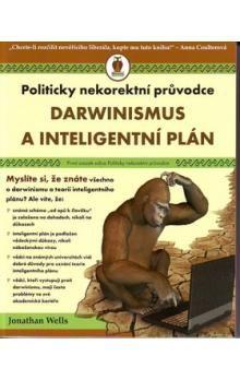 Jonathan Wells: Darwinismus a inteligentní plán cena od 175 Kč