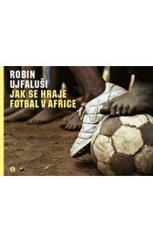 Robin Ujfaluši: Jak se hraje fotbal v Africe cena od 86 Kč
