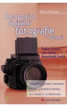 Marie Němcová: Kompozice digitální fotografie v praxi cena od 211 Kč