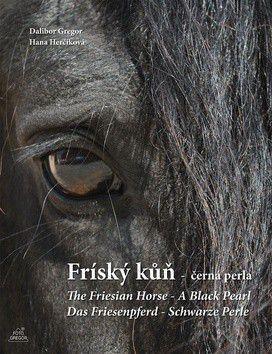Dalibor Gregor, Herčíková Hana: Fríský kůň - černá perla cena od 312 Kč