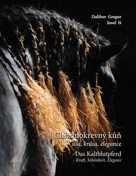 Dalibor Gregor: Chladnokrevný kůň síla, krása, elegance cena od 0 Kč