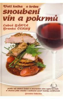 Branko Černý, Luboš Bárta: Třetí kniha o kráse snoubení vín a pokrmů cena od 259 Kč