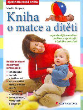 Martin Gregora: Kniha o matce a dítěti cena od 479 Kč