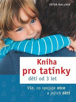 Peter Ballnik: Kniha pro tatínky dětí od 3 let cena od 75 Kč
