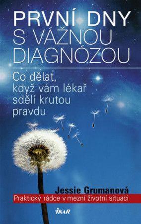 Jessie Gruman: První dny s vážnou diagnózou - Praktický rádce v mezní životní situaci cena od 199 Kč