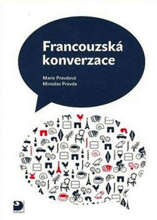 Pravdová Marie, Pravda Miroslav: Francouzská konverzace - Učebnice cena od 297 Kč