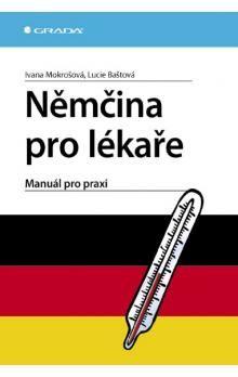 Ivana Mokrošová: Němčina pro lékaře - Manuál pro praxi cena od 487 Kč