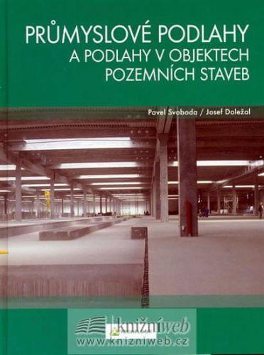 Pavel Svoboda, Josef Doležal: Průmyslové podlahy a podlahy v objektech pozemních staveb cena od 187 Kč