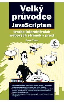Thau Dave: Velký průvodce JavaScriptem - Tvorba interaktivních webových stránek v praxi cena od 412 Kč