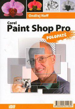 Ondřej Neff: Corel Paint Shop Pro - Polopatě cena od 214 Kč