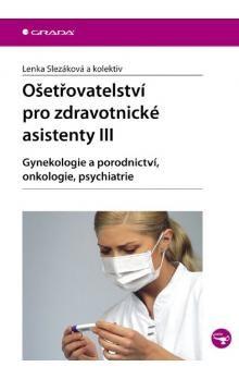 Lenka Slezáková: Ošetřovatelství pro zdravotnické asistenty III cena od 237 Kč