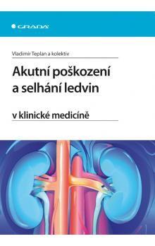 Vladimír Teplan: Akutní poškození a selhání ledvin v klinické medicíně cena od 543 Kč
