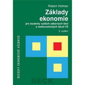 Robert Holman: Základy ekonomie pro studenty vyšších odborných škol a neekonomických fakult VŠ cena od 521 Kč