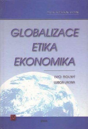 Lubor Lacina, Ivo Rolný: Globalizace, etika, ekonomika cena od 192 Kč