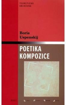 Boris Andrejevič Uspenskij: Poetika kompozice cena od 126 Kč