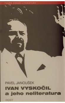 Pavel Janoušek: Ivan Vyskočil a jeho neliteratura cena od 130 Kč