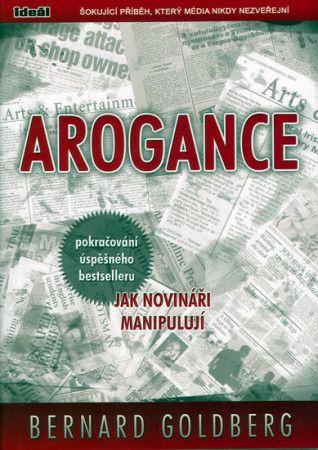 Bernard Goldberg: Arogance (pokračování úspěšného bestselleru Jak novináři manipulují) cena od 97 Kč