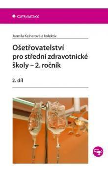 Jarmila Kelnarová: Ošetřovatelství pro střední zdravotnické školy - 2. ročník/2. díl cena od 211 Kč