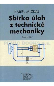Mičkal Karel: Sbírka úloh z technické mechaniky cena od 224 Kč