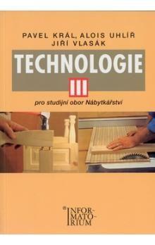 Zdenek Král: Technologie III - Pro studijní obor Nábytkářství cena od 203 Kč