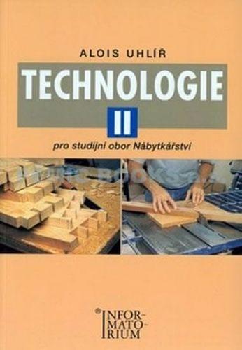 Uhlíř Alois: Technologie II - Pro studijní obor Nábytkářství cena od 189 Kč