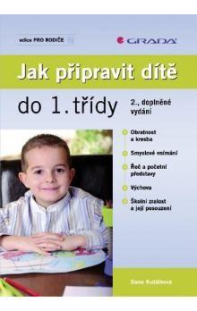 Dana Kutálková: Jak připravit dítě do 1. třídy cena od 232 Kč