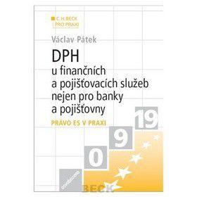 Václav Pátek: DPH v oblasti finanční a pojišťovacích služeb nejen pro banky a pojišťovny cena od 397 Kč