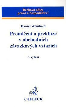 Daniel Weinhold: Promlčení a prekluze v obchodních závazkových vztazích 3. vydání cena od 395 Kč